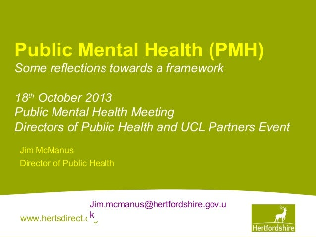 Public Mental Health (PMH) Some reflections towards a framework 18th October 2013 Public Mental Health Meeting Directors o...