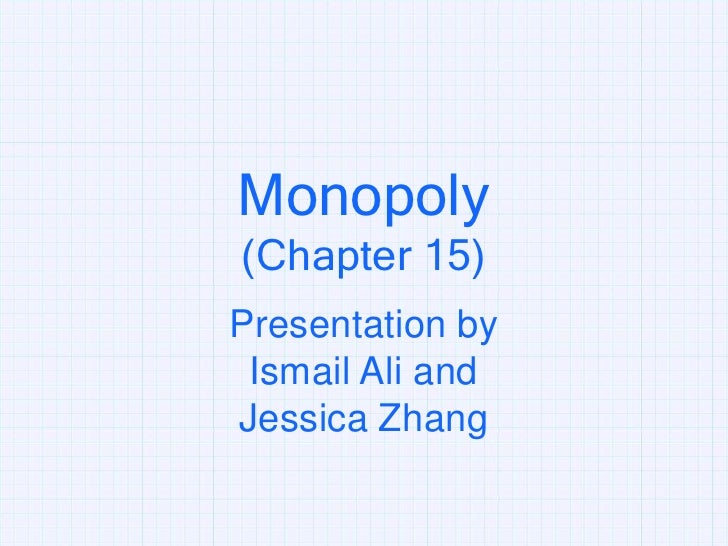 Monopoly <br />(Chapter 15)<br />Presentation by<br />Ismail Ali and<br />Jessica Zhang<br />