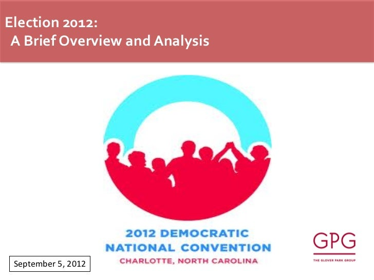 Election 2012: A Brief Overview and Analysis September 5, 2012