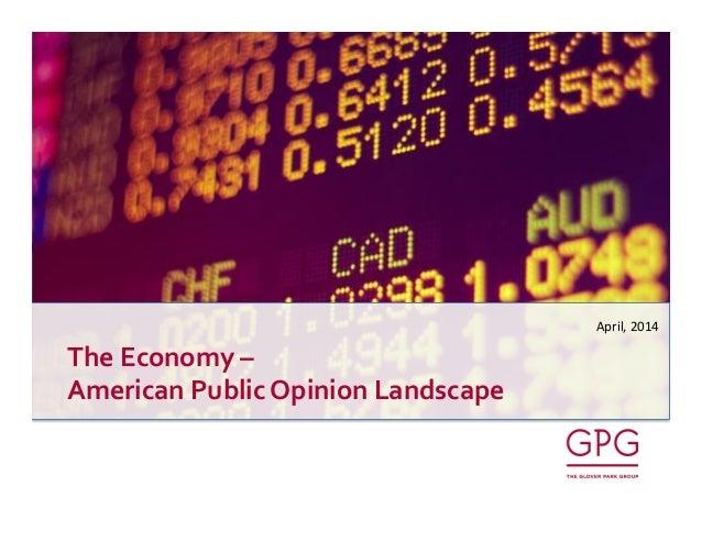 The  Economy  –   American  Public  Opinion  Landscape   April,  2014