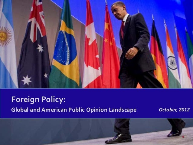 Foreign Policy:Global and American Public Opinion Landscape   October, 2012                                               ...