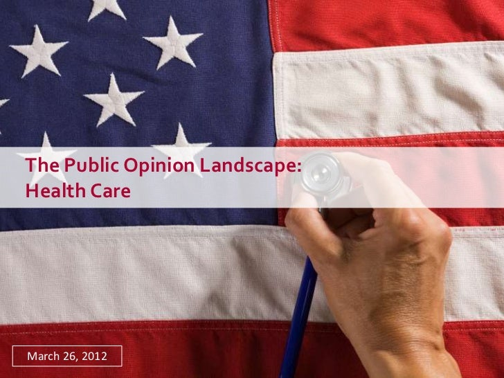 The Public Opinion Landscape:Health CareMarch 26, 2012