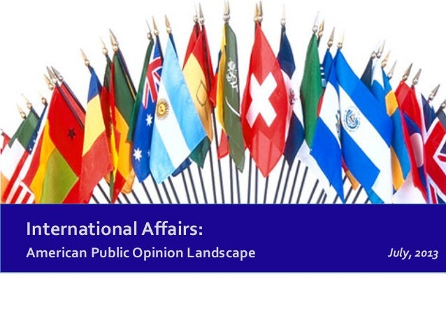 International Affairs: American Public Opinion Landscape July, 2013