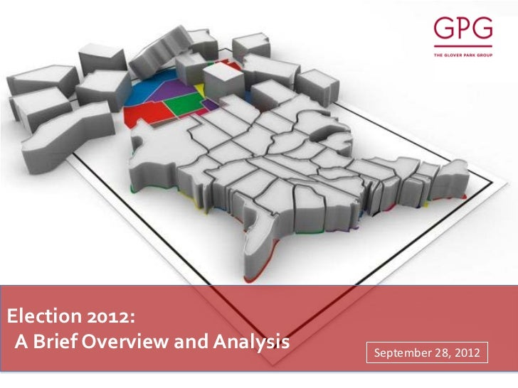 Election 2012: A Brief Overview and Analysis   September 28, 2012