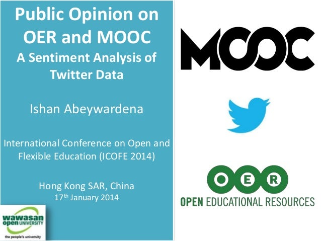 Public Opinion on OER and MOOC A Sentiment Analysis of Twitter Data Ishan Abeywardena International Conference on Open and...