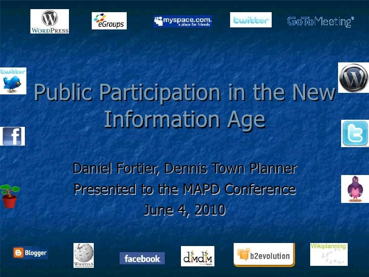 Public Participation in the New Information Age Daniel Fortier, Dennis Town Planner Presented to the MAPD Conference June ...