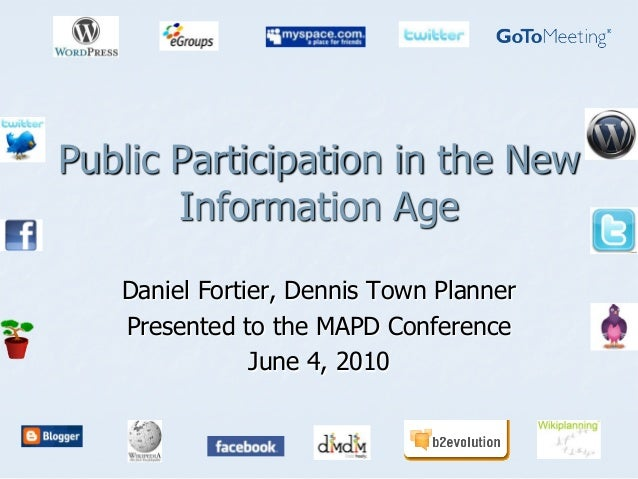 Public Participation in the NewInformation AgeDaniel Fortier, Dennis Town PlannerPresented to the MAPD ConferenceJune 4, 2...
