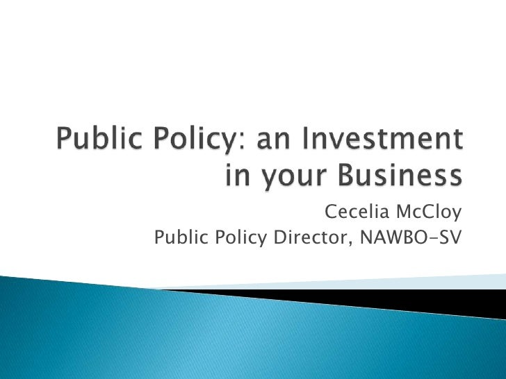 Public Policy: an Investment in your Business<br />Cecelia McCloy<br />Public Policy Director, NAWBO-SV<br />