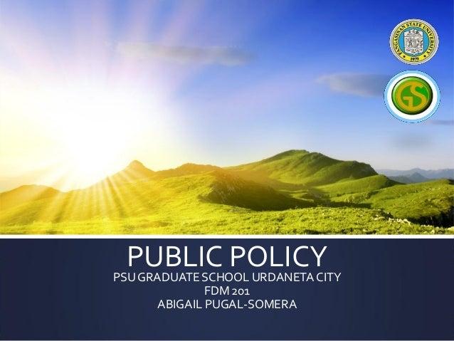 PUBLIC POLICYPSUGRADUATE SCHOOL URDANETACITYFDM 201ABIGAIL PUGAL-SOMERA