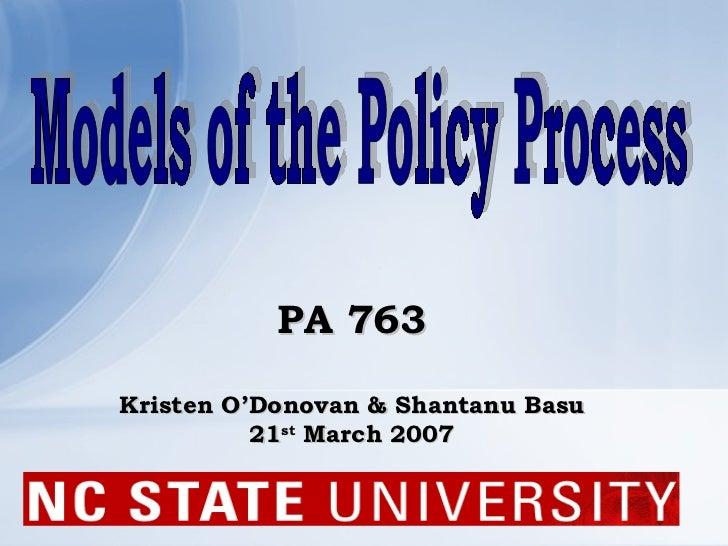 PA 763 Kristen O'Donovan & Shantanu Basu 21 st  March 2007 Models of the Policy Process