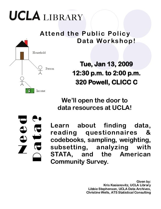 Tue, Jan 13, 2009 12:30 p.m. to 2:00 p.m. 320 Powell, CLICC C We'll open the door to data resources at UCLA! Learn about f...