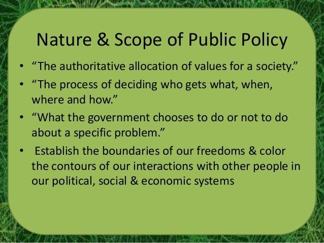 nature and meaning of public policy A framework for public policy analysis and policy •'the study of the nature, causes, and effects of public policy formulation •the definition.