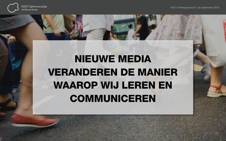 HAS 's-Hertogenbosch   28 september 2010         NIEUWE MEDIA VERANDEREN DE MANIER  WAAROP WIJ LEREN EN    COMMUNICEREN