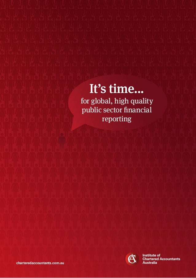charteredaccountants.com.au It's time... for global, high quality public sector financial reporting