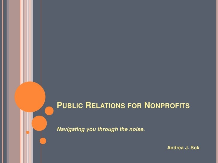 PUBLIC RELATIONS FOR NONPROFITS  Navigating you through the noise.                                       Andrea J. Sok