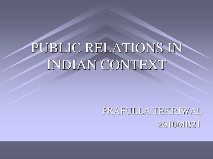 PUBLIC RELATIONS IN  INDIAN CONTEXT        PRAFULLA TEKRIWAL                  2010MB21