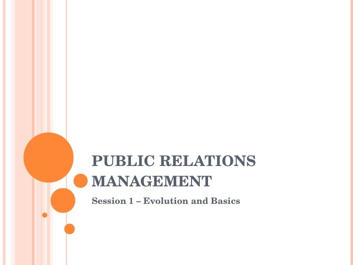 PUBLIC RELATIONS MANAGEMENT Session 1 – Evolution and Basics