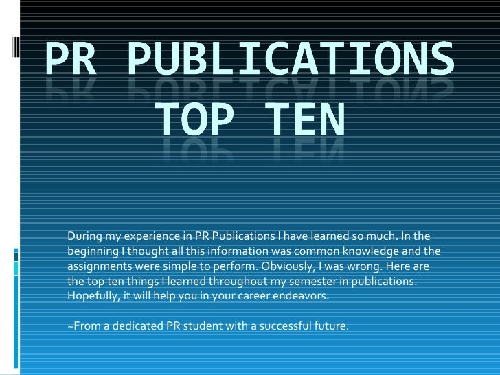 During my experience in PR Publications I have learned so much. In the beginning I thought all this information was common...