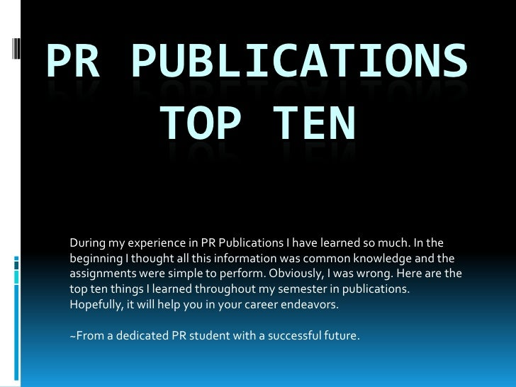 Pr Publications top ten<br />During my experience in PR Publications I have learned so much. In the beginning I thought al...