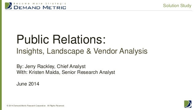 Public Relations: Insights, Landscape & Vendor Analysis © 2014 Demand Metric Research Corporation. All Rights Reserved. So...