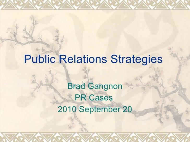 Public Relations Strategies  Brad Gangnon PR Cases  2010 September 20