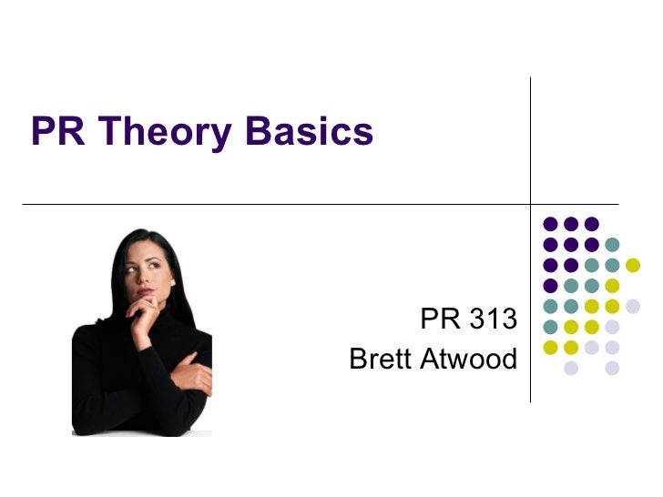 the public relations theory Public relations theory & practice 1 question 1 public relations is often discussed in terms of two paradigms: reputation management and relationship management.