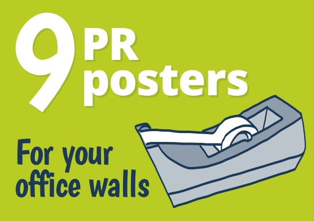 9  PR posters  For your office walls