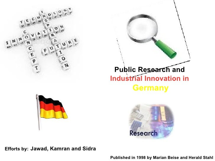 Public Research and  Industrial   Innovation in   Germany Efforts by:   Jawad, Kamran and Sidra Published in 1998 by Maria...