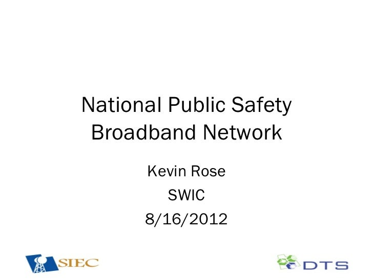 National Public Safety Broadband Network      Kevin Rose         SWIC      8/16/2012