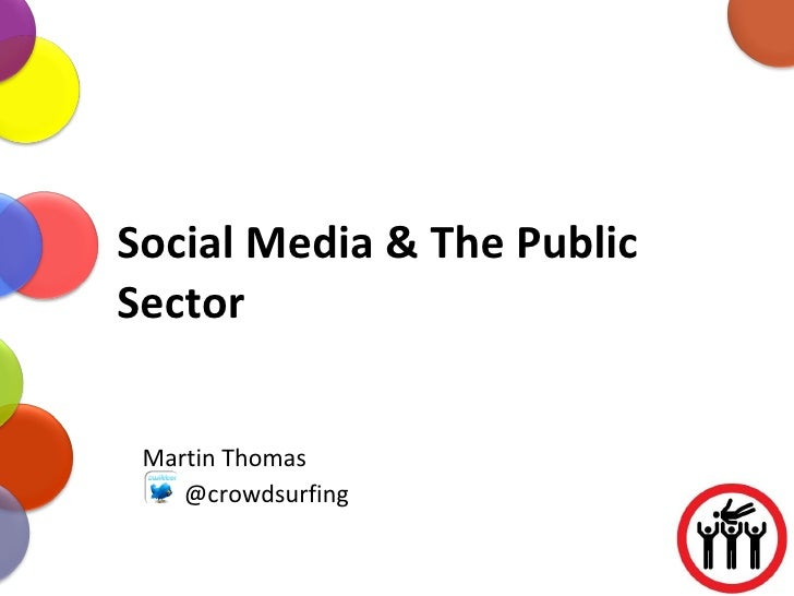 Social Media & The Public Sector Martin Thomas @crowdsurfing