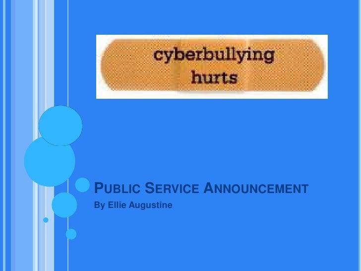 Public Service Announcement<br />By Ellie Augustine<br />
