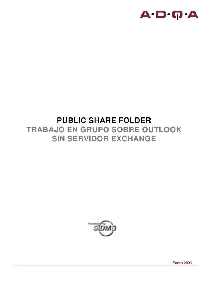 PUBLIC SHARE FOLDER TRABAJO EN GRUPO SOBRE OUTLOOK      SIN SERVIDOR EXCHANGE                                 Enero 2005