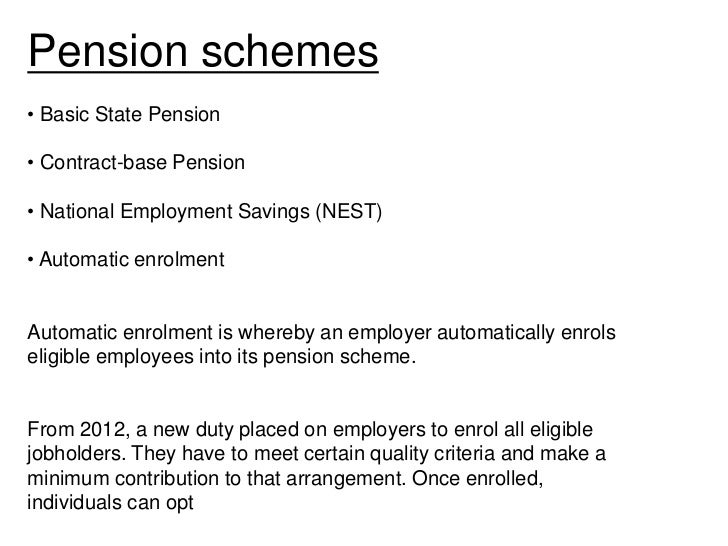 Pension schemes• Basic State Pension• Contract-base Pension• National Employment Savings (NEST)• Automatic enrolmentAutoma...