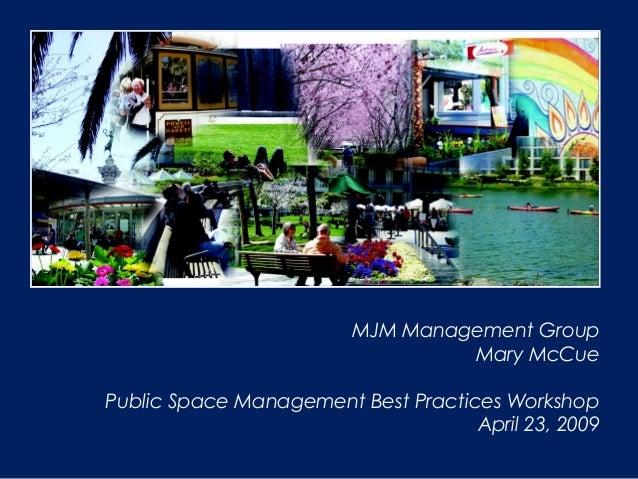 MJM Management Group Mary McCue Public Space Management Best Practices Workshop April 23, 2009