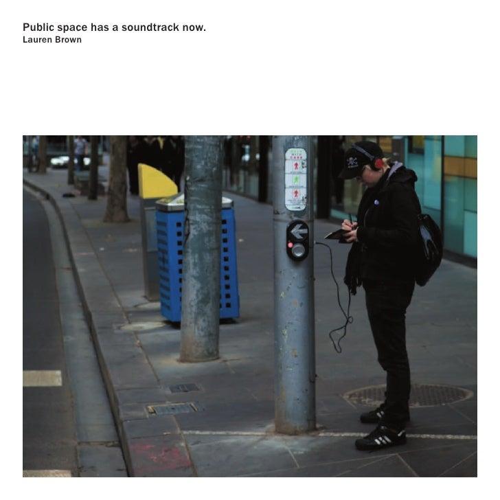 Public space has a soundtrack now. Lauren Brown