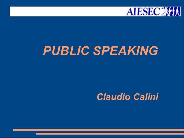 PUBLIC SPEAKING Claudio Calini