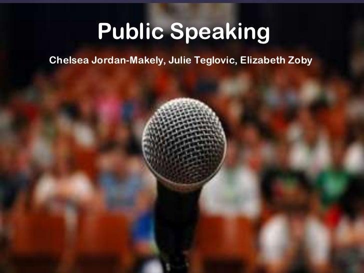 Public SpeakingChelsea Jordan-Makely, Julie Teglovic, Elizabeth Zoby