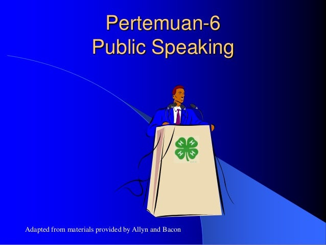 Pertemuan-6                     Public SpeakingAdapted from materials provided by Allyn and Bacon