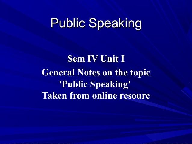 Public SpeakingPublic SpeakingSem IV Unit ISem IV Unit IGeneral Notes on the topicPublic SpeakingTaken from online resourc