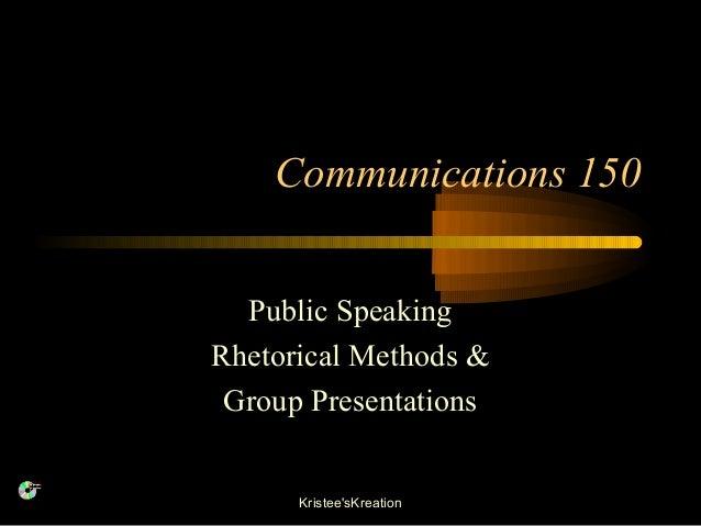 Communications 150 Public Speaking Rhetorical Methods & Group Presentations Kristee'sKreation