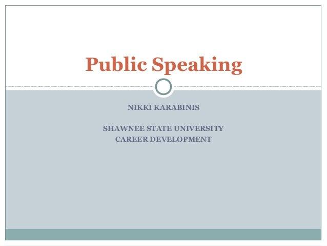 NIKKI KARABINIS SHAWNEE STATE UNIVERSITY CAREER DEVELOPMENT Public Speaking