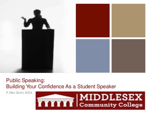 +  Public Speaking: Building Your Confidence As a Student Speaker P. Max Quinn, M.Ed.