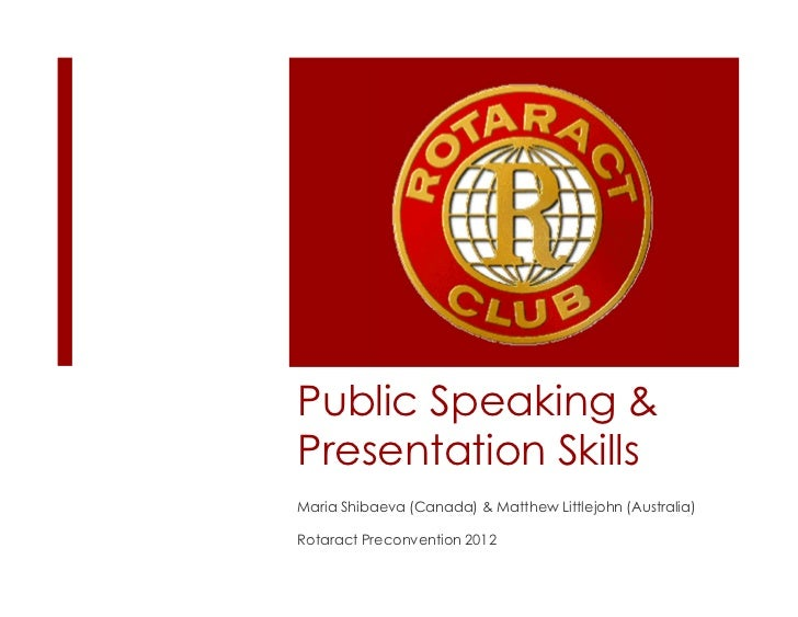 Public Speaking &Presentation SkillsMaria Shibaeva (Canada) & Matthew Littlejohn (Australia)Rotaract Preconvention 2012