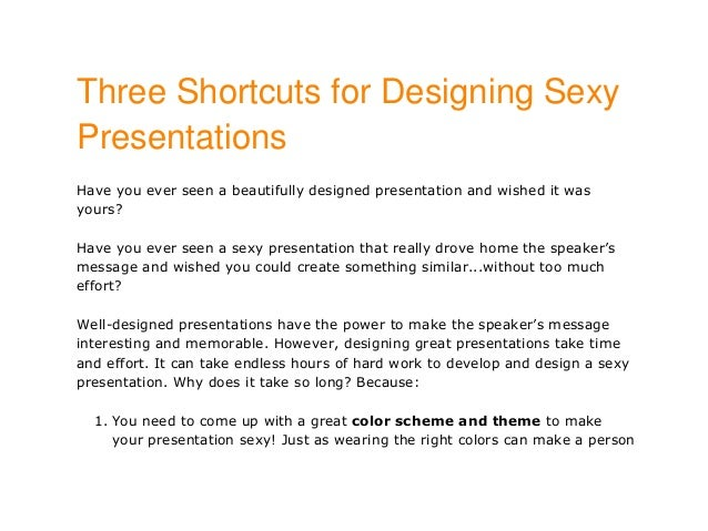 Three Shortcuts for Designing SexyPresentationsHave you ever seen a beautifully designed presentation and wished it wasyou...