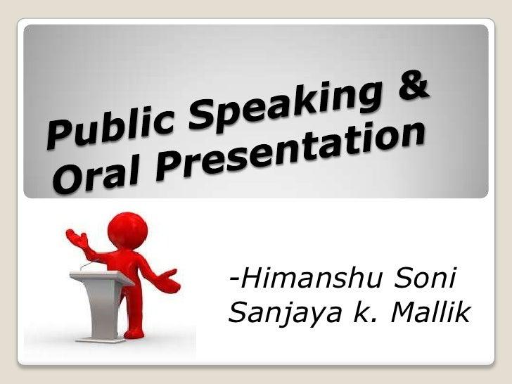 Public Speaking & Oral Presentation<br />-Himanshu Soni<br />Sanjaya k. Mallik<br />