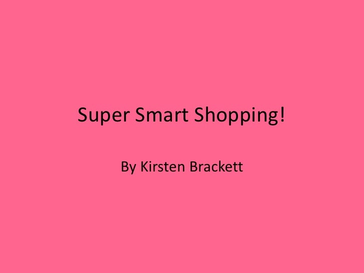 Super Smart Shopping!<br />By Kirsten Brackett<br />