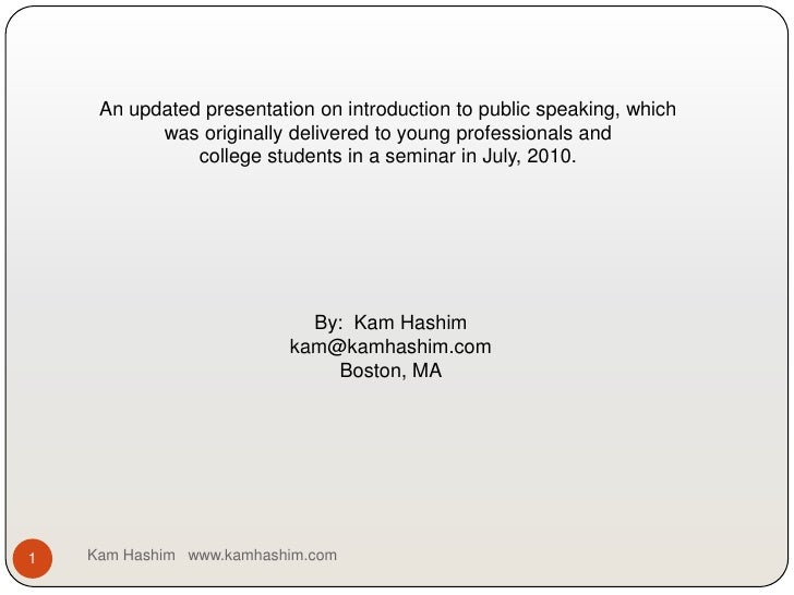 Kam Hashim   www.kamhashim.com<br />1<br />An updated presentation on introduction to public speaking, which <br />was ori...