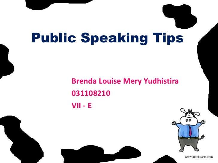 Public Speaking Tips     Brenda Louise Mery Yudhistira     031108210     VII - E