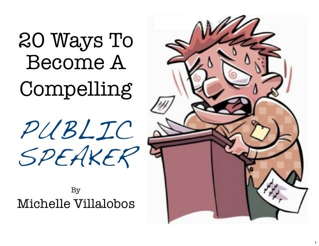20 Ways To Become A Compelling PUBLIC SPEAKER By Michelle Villalobos 1