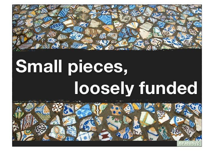 Small Pieces, loosely funded